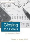 Closing the Books: An Accountant's Guide - Steven M. Bragg