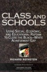 Class and Schools: Using Social, Economic, and Educational Reform to Close the Black-White Achievement Gap - Richard Rothstein