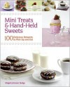 Mini Treats & Hand-Held Sweets: 100 Delicious Desserts to Pick Up and Eat - Abigail Johnson Dodge