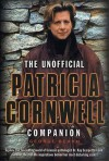 The Unofficial Patricia Cornwell Companion: A Guide to the Bestselling Author's Life and Work - George Beahm