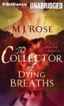 The Collector of Dying Breaths: A Novel of Suspense - M.J. Rose