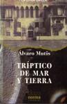 Tríptico de mar y tierra - Álvaro Mutis