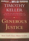 Generous Justice: How God's Grace Makes Us Just - Timothy Keller, Tom Parks