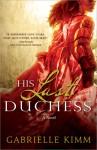 His Last Duchess - Gabrielle Kimm