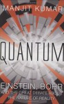 Quantum : Einstein, Bohr and the Great Debate About the Nature of Reality - Manjit Kumar