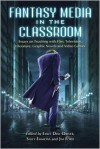 Fantasy Media in the Classroom: Essays on Teaching with Film, Television, Literature, Graphic Novels and Video Games - Emily Dial-Driver, Sally Emmons, Jim Ford