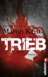 Trieb: Paul Kalkbrenner ermittelt. Bd. 3 (Ein Paul-Kalkbrenner-Thriller) (German Edition) - Martin Krist