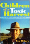 Children Of A Toxic Harvest: An Environmental Biography - Eve Hillary