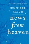News from Heaven: The Bakerton Stories - Jennifer Haigh