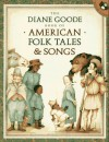 The Diane Goode Book of American Folk Tales and Songs - Diane Goode, Diane Goode