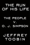 The Run of His Life: The People versus O.J. Simpson - Jeffrey Toobin