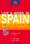 Live & Work in Spain & Portugal - Victoria Pybus, Joshua White, Jonathan Packer