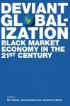 Deviant Globalization: Black Market Economy in the 21st Century - Jesse Goldhammer, Steven Weber, Jesse Goldhammer
