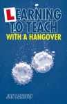 Learning to Teach with a Hangover - Jon Barbuti