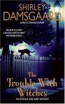 The Trouble With Witches: An Ophelia And Abby Mystery (Ophelia and Abby Mysteries) - Shirley Damsgaard