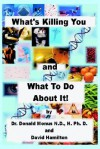 What's Killing You And What To Do About It! - Donald Monus, David Hamilton