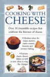 Cooking with Cheese: Over 30 Irresistible Recipes Thath Celebrate the Flavors of Cheese - Anness Editorial