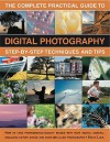 The Complete Practical Guide To Digital Photography: How To Create Great Pictures Every Time: A Comprehensive Manual For Both Beginner And Experienced ... Fully Illustrated With More Than 500 Images - Steve Luck
