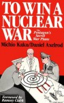 To Win a Nuclear War: The Pentagon's Secret War Plans - Michio Kaku, Daniel Axelrod