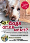 Why Do Dogs Drink Out of the Toilet?: 101 of the Most Perplexing Questions Answered about Canine Conundrums, Medical Mysteries and Befuddling Behaviors - Teresa Becker, Gina Spadafori