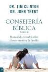 Consejeria Biblica, Tomo 2: Manual de Consulta Sobre El Matrimonio y La Familia - Tim Clinton, John T. Trent