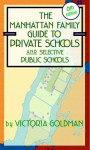 Manhattan Family Guide to Private Schools and Selective Public Schools, 6th Edition - Victoria Goldman