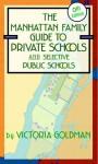 Manhattan Family Guide to Private Schools and Selective Public Schools, 6th Edition - Victoria Goldman