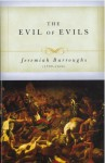 The Evil of Evils: The Exceeding Sinfulness of Sin (Puritan Writings) - Jeremiah Burroughs