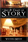 The Art & Craft of Story: 2nd Practitioner's Manual - Victoria A Mixon