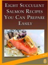 Salmon Recipes: How To Cook Salmon So they Love It! (Very Favorite Salmon Recipes) - C. Carter