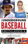 The Underground Baseball Encyclopedia: Baseball Stuff You Never Needed to Know and Can Certainly Live Without - Robert Schnakenberg