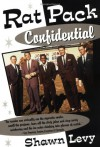 Rat Pack Confidential: Frank, Dean, Sammy, Peter, Joey and the Last Great Show Biz Party - Shawn Levy