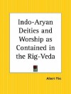 Indo-Aryan Deities and Worship as Contained in the Rig-Veda - Albert Pike