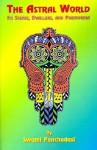 The Astral World: Its Scenes, Dwellers, and Phenomena - William W. Atkinson, Swami Panchadasi