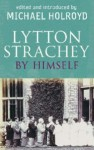 Lytton Strachey by Himself: A Self-Portrait - Lytton Strachey, Michael Holroyd