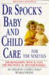 Dr. Spock's Baby And Child Care For The Nineties - Benjamin Spock, Michael B. Rothenberg