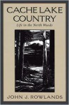 Cache Lake Country - John J. Rowlands