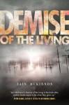 Demise of the Living - Iain McKinnon