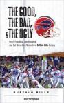 The Good, the Bad, & the Ugly: Buffalo Bills: Heart-Pounding, Jaw-Dropping, and Gut-Wrenching Moments from Buffalo Bills History - Scott Pitoniak, Scott Pitoniak