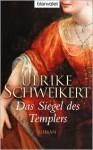 Das Siegel des Templers - Ulrike Schweikert