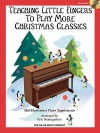 Teaching Little Fingers to Play More Christmas Classics: Mid-Elementary Level - Carolyn Miller