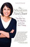 The Muslim Next Door: The Qur'an, the Media, and That Veil Thing - Sumbul Ali-Karamali