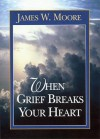 When Grief Breaks Your Heart - James W. Moore
