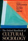 The Oxford Handbook of Cultural Sociology - Jeffrey C Alexander, Ronald Jacobs, Philip Smith