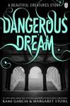 Dangerous Dream: A Beautiful Creatures Story - Kami Garcia, Margaret Stohl