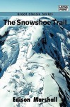 The Snowshoe Trail - Edison Marshall