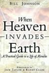 When Heaven Invades Earth - Bill Johnson