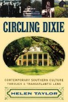 Circling Dixie: Contemporary Southern Culture through a Transatlantic Lens - Helen Taylor