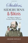 Sticklers, Sideburns and Bikinis: The Military Origin of Everyday Words and Phrases - Graeme Donald