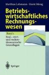 Betriebswirtschaftliches Rechnungswesen: Band 1: Real-, Wert- Und Rechenokonomische Grundlagen - Matthias Lehmann